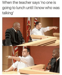 @dabmoms has some funny original memes, go follow 🔥: When the teacher says no one is  going to lunch until l know who was  talking @dabmoms has some funny original memes, go follow 🔥