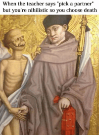 """Via Classical Art Memes: When the teacher says """"pick a partner""""  but you're nihilistic so you choose death Via Classical Art Memes"""