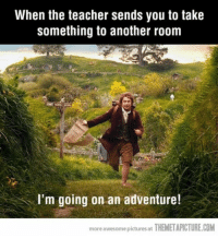 Family, Teacher, and Tumblr: When the teacher sends you to take  something to another room  I'm going on an adventure!  more awesome pictures at THEMETAPICTURE.COM If you are a student Follow@studentlifeproblems