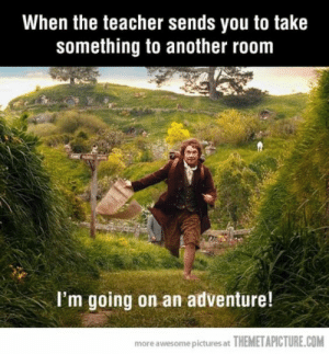 Teacher, Tumblr, and Blog: When the teacher sends you to take  something to another room  I'm going on an adventure!  more awesome pictures at THEMETAPICTURE.COM studentlifeproblems:  If you are a student Follow @studentlifeproblems