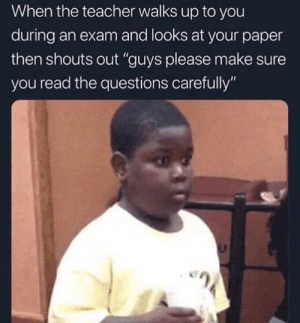 """never go full retard: When the teacher walks up to you  during an exam and looks at your paper  then shouts out """"guys please make sure  you read the questions carefully"""" never go full retard"""