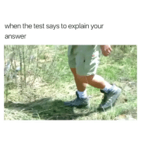 Test, Girl Memes, and Lmfao: when the test says to explain your  answe LMFAO