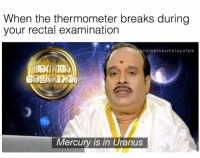 Examination: When the thermometer breaks during  your rectal examination  kmemesmalayalam  Mercury is in Uranus