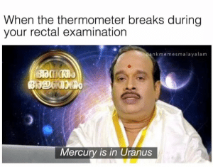 ASStroligical level pain via /r/memes https://ift.tt/2yvoW9T: When the thermometer breaks during  your rectal examination  kmemesmalayalam  Mercury is in Uranus ASStroligical level pain via /r/memes https://ift.tt/2yvoW9T