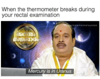"""<p>Um&hellip;..whoops? via /r/memes <a href=""""http://ift.tt/2FV7sY0"""">http://ift.tt/2FV7sY0</a></p>: When the thermometer breaks during  your rectal examination  nkmemesmalayalam  Mercury is in Uranus <p>Um&hellip;..whoops? via /r/memes <a href=""""http://ift.tt/2FV7sY0"""">http://ift.tt/2FV7sY0</a></p>"""