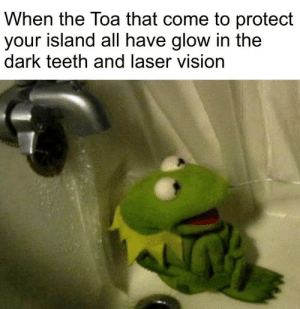 Edgya Nui: When the Toa that come to protect  your island all have glow in the  dark teeth and laser vision Edgya Nui