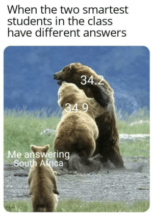Freedom for Hongkong via /r/memes https://ift.tt/2Na0XV6: When the two smartest  students in the class  have different answers  34.2  34 9  Me answering  South Africa Freedom for Hongkong via /r/memes https://ift.tt/2Na0XV6