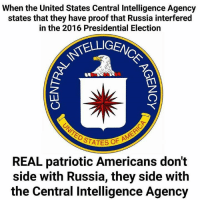 Thanks to Liberal Identity: When the United States Central Intelligence Agency  states that they have proof that Russia interfered  in the 2016 Presidential Election  SSTELLIGENi  STATES OF A  REAL patriotic Americans don't  side with Russia, they side with  the Central Intelligence Agency Thanks to Liberal Identity