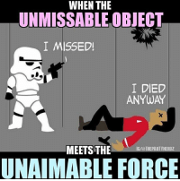 This is getting nowhere fast 😂😂 starwars startrek redshirts stormtroopers scifi lol hilarious netds geeks partynerdz conics: WHEN THE  UNMISSABLE OBJECT  I MISSED!  I DIED  ANYWAY  MEETS THE  IG/a THEPARTYNERDZ  UNAIMABLE FORCE This is getting nowhere fast 😂😂 starwars startrek redshirts stormtroopers scifi lol hilarious netds geeks partynerdz conics