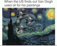 Paintings, Intensifies, and Usa: When the US finds out Van Gogh  used oil for his paintings * USA intensifies * https://t.co/d2Rdo6zBOX