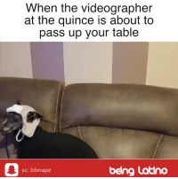 Memes, 🤖, and Table: When the videographer  at the quince is about to  pass up your table  c: blsnapz  being Latino