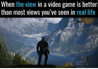 Life, Love, and Memes: When the view in a video game is betterl  than most views you've seen in real life  Yi  Sprint Hold  ump B  Witcher Senses Mold)  Call Horse Press Twice)D F*cking love this game 😍