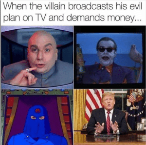 Money, Evil, and Villain:  When the villain broadcasts his evil  plan on TV and demands money...