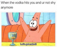 SpongeBob, True, and Naked: When the vodka hits you and ur not shy  anymore  0  Letts get naked