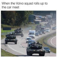Memes, Squad, and 🤖: When the Volvo squad rolls up to  the car meet Don't mess with the Volvo squad 🙌