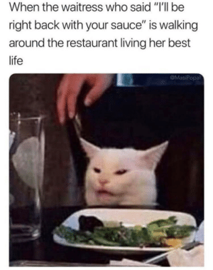 "Life, Best, and Restaurant: When the waitress who said ""I'll be  right back with your sauce"" is walking  around the restaurant living her best  life  @MasiPopal Meirl"