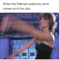 Club, Walmart, and Girl Memes: When the Walmart yodel boy remix  comes on in the club Shedomeeeeee shedoyouuuuuuuuu (@lisarinna)