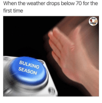 Gym, Memes, and Fuck: When the weather drops below 70 for the  first time  FUCK  CARDIO  BULKING  SEASON Let the gains begin💪 Tag your gym partner gymknowledge