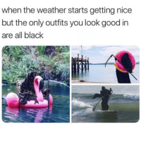 I'm not skinny or tanned enough for this @iamtheswimreaper: when the weather starts getting nice  but the only outfits you look good in  are all black I'm not skinny or tanned enough for this @iamtheswimreaper