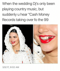 """Back That Azz Up, Kardashians, and Memes: When the wedding Dj's only been  playing country music, but  suddenly u hear """"Cash Money  Records taking over fo the 99  IG Ta  3/5/17, 9:02 AM Back that AZZ up! kendalljenner Juvenile - - - - yeezy yeezus yeezyboost khloekardashians kardashian kardashians kloe jenner kanyewest kimk khloe kanye RobKardashian BlacChyna"""