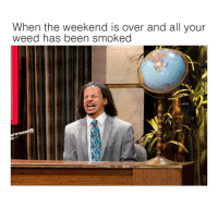 Happy Monday 😩😂 https://t.co/WUJGa8GYUS: When the weekend is over and all your  weed has been smoked Happy Monday 😩😂 https://t.co/WUJGa8GYUS