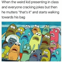 """<p>🅱UM🅱ED U🅱 KICKS (by Destructaucon ) via /r/dank_meme <a href=""""http://ift.tt/2uY9D9v"""">http://ift.tt/2uY9D9v</a></p>: When the weird kid presenting in class  and everyone cracking jokes but then  he mutters """"that's it"""" and starts walking  towards his bag  0a <p>🅱UM🅱ED U🅱 KICKS (by Destructaucon ) via /r/dank_meme <a href=""""http://ift.tt/2uY9D9v"""">http://ift.tt/2uY9D9v</a></p>"""