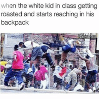 🏃😂😂😂😂😂 pettypost pettyastheycome straightclownin hegotjokes jokesfordays itsjustjokespeople itsfunnytome funnyisfunny randomhumor: when the white kid in class getting  roasted and starts reaching in his  backpack 🏃😂😂😂😂😂 pettypost pettyastheycome straightclownin hegotjokes jokesfordays itsjustjokespeople itsfunnytome funnyisfunny randomhumor