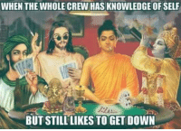WHEN THE WHOLE CREW HAS KNOWLEDGE OF SELF  BUTSTILLLIKES TO GET DOWN