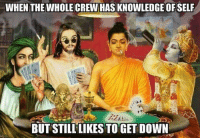 WHEN THE WHOLE CREW HAS KNOWLEDGE OFSELF  BUT STILL LIKES TO GET DOWN We Woke Bro