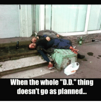 "Smash that like button and tag as many friends as you can fails memes drunk beershits: When the whole ""D.D."" thing  doesn't go as planned Smash that like button and tag as many friends as you can fails memes drunk beershits"