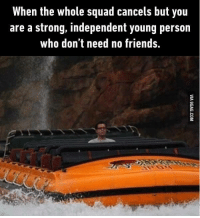 Why be sad when you can be awesome instead. 9GAG Mobile App: www.9gag.com/mobile?ref=9fbp  http://9gag.com/gag/aL9z0Qg?ref=fbp: When the whole squad cancels but you  are a strong, independent young person  who don't need no friends. Why be sad when you can be awesome instead. 9GAG Mobile App: www.9gag.com/mobile?ref=9fbp  http://9gag.com/gag/aL9z0Qg?ref=fbp