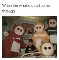 Squad, Anxiety, and Depression: When the whole squad come  through  loneliness  depression  anxiety  me  overthinking Happy Sunday 😂💀 https://t.co/YszkqNjQeT
