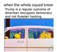 Squad, Communism, and Russian: when the whole squad know  Trump is a regular outcome of  Amerikan bourgeois democracy  and not Russian hacking