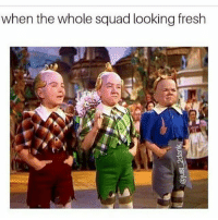 Fresh, Funny, and Squad: when the whole squad looking fresh Squuuuuuad