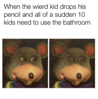 Kids, Kid, and All: When the wierd kid drops his  pencil and all of a sudden 10  kids need to use the bathroom  levilbarron <p>🅱ang 🅱ang</p>