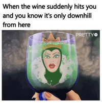 Happy Wine Wednesday from @pretty52 💫 make sure you're following @pretty52 🖤: When the wine suddenly hits you  and you know it's only downhill  from here  PRETTY  52 Happy Wine Wednesday from @pretty52 💫 make sure you're following @pretty52 🖤