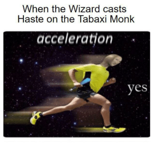 When The Wizard Casts Haste On The Tabaxi Monk Acceleration Yes I Wanna Go Fast Dnd Meme On Me Me Been busy with commissions and my comic so i've had no time. tabaxi monk acceleration yes i wanna go