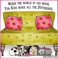 Memes, Too Much, and Kids: WHEN THE  WORLD IS TOO MUCH,  KIDS MAKE ALL THE DIFFERENCE  0  @REDANDHOWLING些