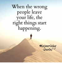 Adorable Quotes: When the wrong  people leave  your life, the  right things start  happening  Mesmer  CQuotes Adorable Quotes