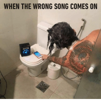 9gag, Memes, and Shower: WHEN THE WRONG SONG COMES ON What's your shower jam? - cr: __Grav   TW - 9gag playlist shower