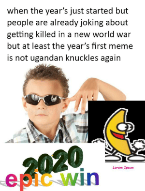 Oofst'd've: when the year's just started but  people are already joking about  getting killed in a new world war  but at least the year's first meme  is not ugandan knuckles again  2020  epic win  Lorem Ipsum Oofst'd've