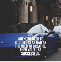 Bad, Memes, and Best: WHEN THENEED TO  SUCCEED ISAS BAD AS  THE NEED TO BREATHE,  THEN YOU'LL BE  SUCCESSFUL  OMILLIONAIRE MENTOR It all comes down to HOW BAD do you want it? Comment below 👇and the best comment gets a follow back! 💯 success hustle grind millionairementor