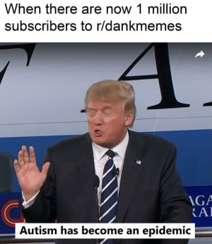 Autism, Congratulations, and Redd: When there are now 1 million  subscribers to r/dankmemes  AGA  RAI  Autism has become an epidemic A congratulations is in order (i.redd.it)
