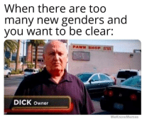 Some potential, invest maybe? via /r/MemeEconomy https://ift.tt/2TbPSYs: When there are too  many new genders and  you want to be clear:  PAWN SHOP  DICK owner  WeknowMemes Some potential, invest maybe? via /r/MemeEconomy https://ift.tt/2TbPSYs