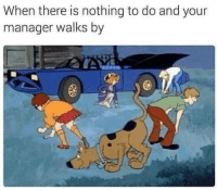 Manager, Nothing, and Nothing to Do: When there is nothing to do and your  manager walks by