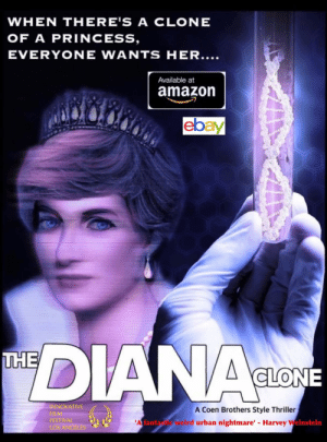 """Thanks, I hate this """"Coen Brothers style thriller"""" about Princess Diana's clone: WHEN THERE'S A CLONE  OF A PRINCESS,  EVERYONE WANTS HER....  Available at  amazon  ebay  DIANA  THE  CLONE  INNOVATIVE  A Coen Brothers Style Thriller  weird urban nightmare' - Harvey Weinstein  FILM  FESTIVAL  'A fantas  LOS ANGELES Thanks, I hate this """"Coen Brothers style thriller"""" about Princess Diana's clone"""
