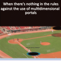"""Reddit, Com, and Src: When there's nothing in the rules  against the use of multidimensional  portals  Authority must be challenged <p>[<a href=""""https://www.reddit.com/r/surrealmemes/comments/7k9m26/runs_batted_i/"""">Src</a>]</p>"""