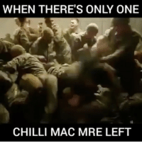 Memes, Chillis, and 🤖: WHEN THERE'S ONLY ONE  CHILLI MAC MRE LEFT I guarantee someone has their dick out! @medicalbadassery - - chillimac