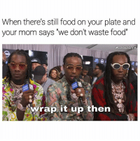 """Food, Memes, and Mom: When there's still food on your plate and  your mom says 'we don't waste food""""  ecosmoskye  wrap it up then doitlooklikeieatleftovers"""