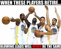 Basketball, Nba, and Sports: WHEN THESE PLAYERS RETIRE  DEN  DEN  DEN s  a NBAMEMES  23  EN St  RRIO  ARRO  BLOWING LEADS WILL  NEVER BE THE SAME nbamemes nba warriors